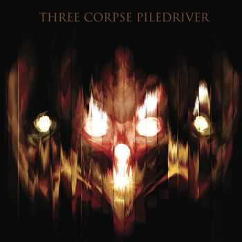 Three Corpse Piledriver - s-t (2015)