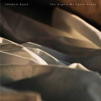 Joshua Baez - The Nights We Spent Alone (2015)