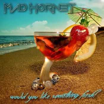 Mad Hornet - Would You Like Something Fresh? (2015)