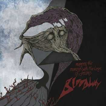 Bloodway - Mapping The Moment With The Logic Of Dreams (2015)