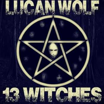 Lucan Wolf - 13 Witches (2015)