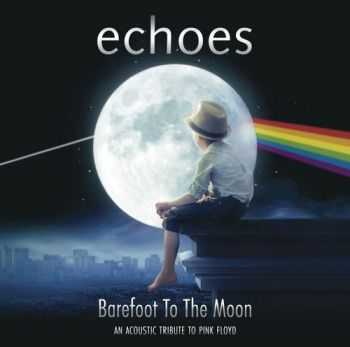 Echoes - Barefoot To The Moon (An Acoustic Tribute To Pink Floyd) (2015)