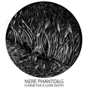 Mere Phantoms - Famine For A Slow Death (2015)