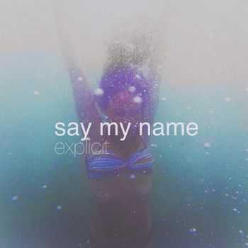 Say My Name - Explicit [EP] (2015)