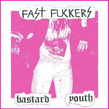 Fast Fuckers - Bastard Youth [demo] (2015)