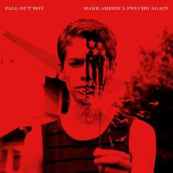 Fall Out Boy - Make America Psycho Again (2015)