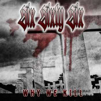 SIX SIXTY SIX - Why We Kill (2015)