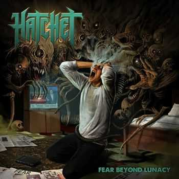 Hatchet - Fear Beyond Lunacy (2015)