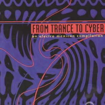 VA - From Trance To Cyber- An Electro Mexican Compilation (1994)