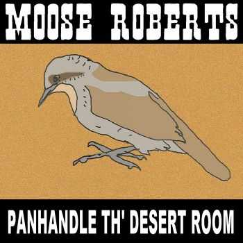 Moose Roberts - Panhandle Th' Desert Room (2014)
