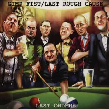 Gimp Fist / Last Rough Cause - Last Orders (2012)