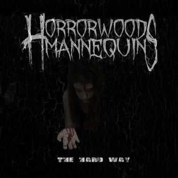 Horrorwood Mannequins - The Hard Way (2015)