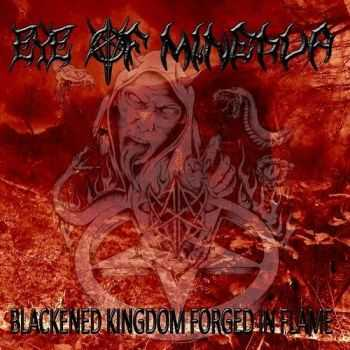 Eye Of Minerva - Blackened Kingdom Forged in Flame (2015)