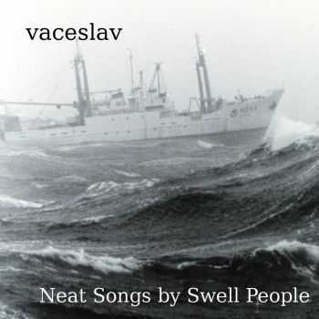 Vaceslav - Neat Songs By Swell People (2015)