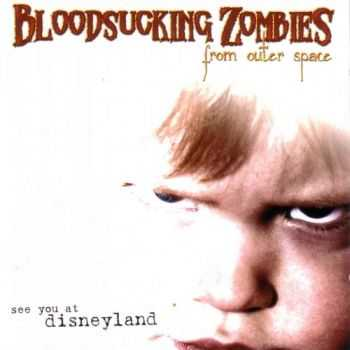Bloodsucking Zombies From Outer Space - See You At Disneyland (2004)
