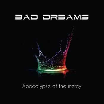 Bad Dreams - Apocalypse Of The Mercy (2015)