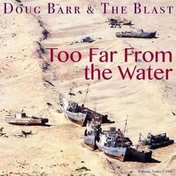 Doug Barr & The Blast – Too Far From The Water (2015)