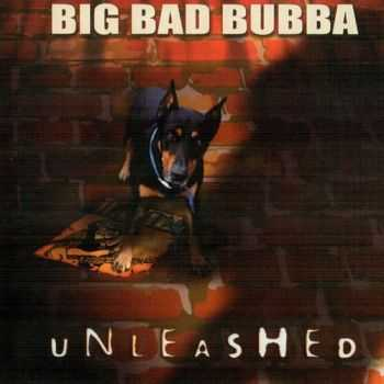 Big Bad Bubba - Unleashed (2003)