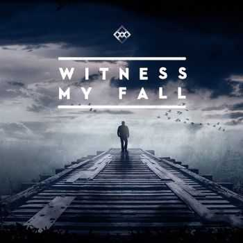 Witness My Fall - Rise (2015)