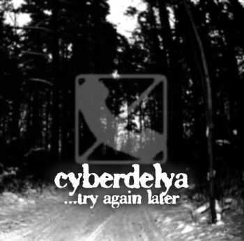 Cyberdelya - ...try again later (2015)