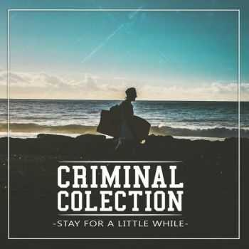 Criminal Colection - Stay For A Little While (2015)