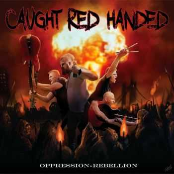 Caught Red Handed - Oppression - Rebellion (2015)