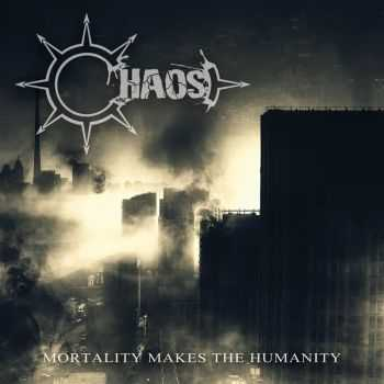 Chaos - Mortality Makes The Humanity (2015)
