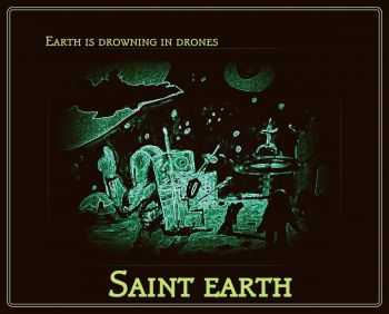 Saint Earth - Earth Is Drowning In Drones (2015)