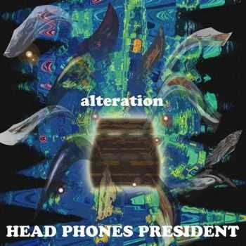 Head Phones President - Alteration (2015)