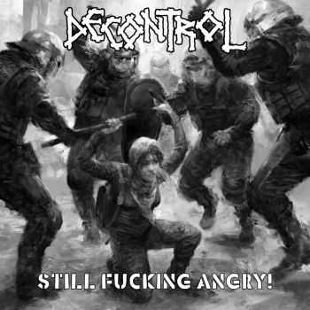 Decontrol - Still Fucking Angry! (2015)
