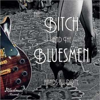 The Bitch & The Bluesmen - Hands All Dirty (2015)