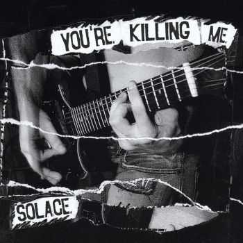 You're Killing ME - Solace [demo] (2015)
