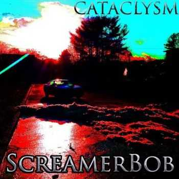 ScreamerBob - Cataclysm (2015)