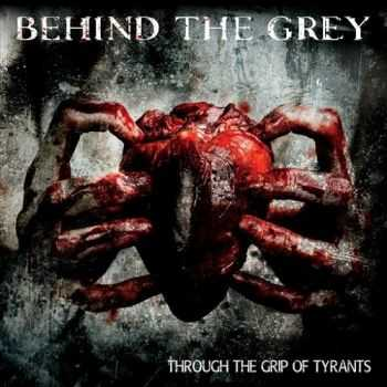 Behind The Grey - Through The Grip Of Tyrants (2015)