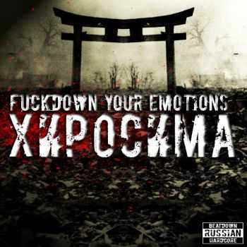 Fuckdown Your Emotions - Хиросима [EP] (2015)