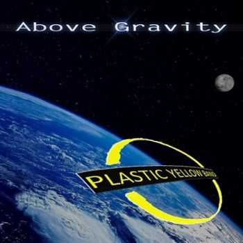 Plastic Yellow Band - Above Gravity (2015)