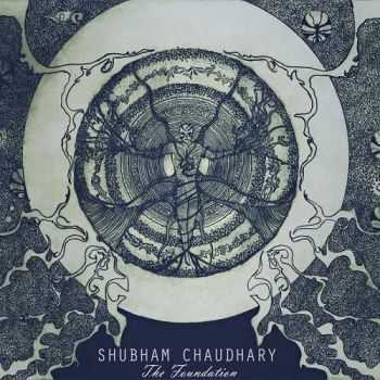 Shubham Chaudhary - The Foundation (2015)