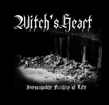 Witch's Heart - Inescapable Futility of Life (2015)