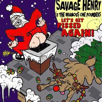 Savage Henry And The Infamous One Pounders - Let's Get Pissed Again! (Like We Did Last Xmas) (2015)
