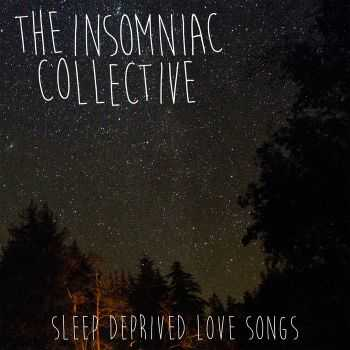 The Insomniac Collective - Sleep Deprived Love Songs (2015)
