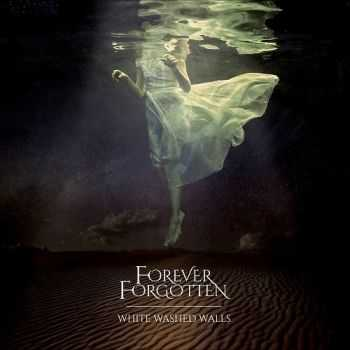 Forever Forgotten - White Washed Walls (2015)