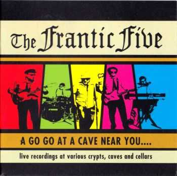 The Frantic Five - A Go Go At A Cave Near You.... (2007)