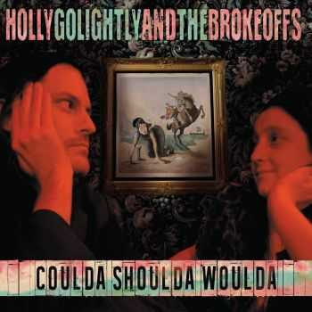Holly Golightly and the Brokeoffs - Coulda Shoulda Woulda (2015)