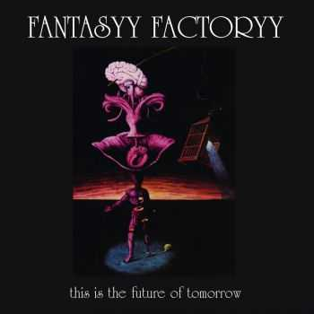 Fantasyy Factoryy - This Is The Future Of Tomorrow... (2008)