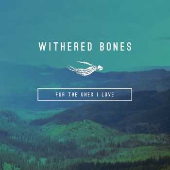 Withered Bones - For the Ones I Love (2015)
