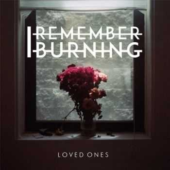 I Remember Burning - Loved Ones (2015)