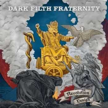 Dark Filth Fraternity - Revolution Design (2015)