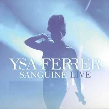 Ysa Ferrer - Sanguine Live [2CD Limited Edition] (2015)