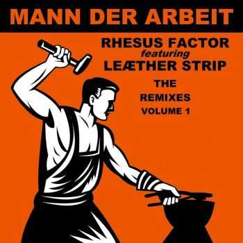 Rhesus Factor & Leaether Strip - Mann Der Arbeit Vol.1 : The Remixes (2015)
