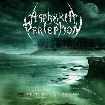 Asphyxia Perception - Whiteness Of My Fall (2015)